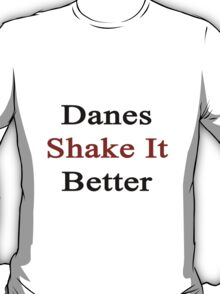 Danes Shake It Better  T-Shirt