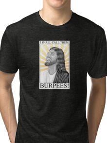 I shall call them BURPEES! Tri-blend T-Shirt