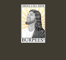 I shall call them BURPEES! Unisex T-Shirt