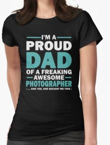 I'M A PROUD DAD OF A FREAKING AWESOME PHOTOGRAPHER .....AND YES, SHE BOUGHT ME THIS T-Shirt
