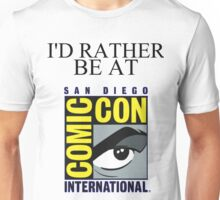 I'd Rather Be At Comic-Con Unisex T-Shirt
