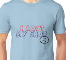 I lost my shoe Unisex T-Shirt