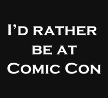 I'd Rather Be At Comic Con by Caitlin Jacobs