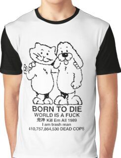 born to die, world a fuck Graphic T-Shirt