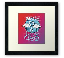 wake up and live Framed Print