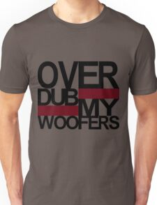 Over DUB my woofers  Unisex T-Shirt
