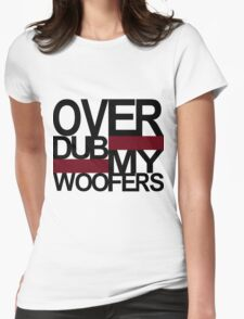 Over DUB my woofers  Womens Fitted T-Shirt