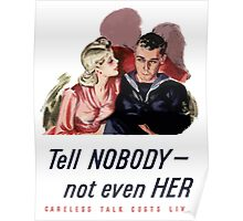 Tell Nobody -- Not Even Her. Careless Talk Costs Lives Poster