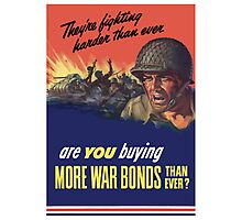 They're Fighting Harder Than Ever, Are You Buying More War Bonds Than Ever? Photographic Print