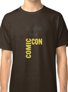 I'd Rather Be At Comic-Con Classic T-Shirt