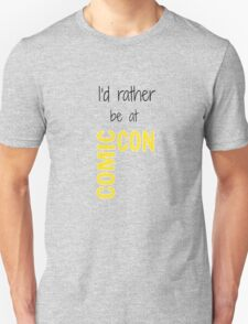 I'd Rather Be At Comic-Con T-Shirt