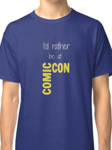 I'd Rather Be At Comic-Con (black) Classic T-Shirt