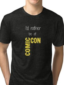 I'd Rather Be At Comic-Con (black) Tri-blend T-Shirt