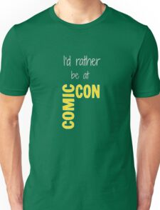I'd Rather Be At Comic-Con (black) Unisex T-Shirt