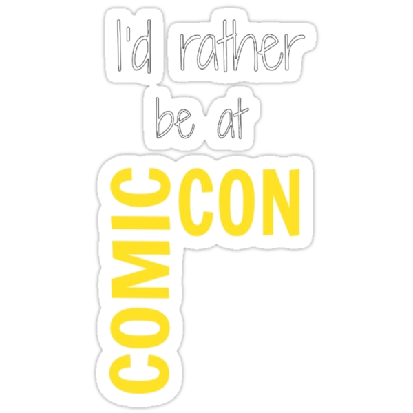 I'd Rather Be At Comic-Con (black) by itshayleywithay