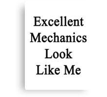 Excellent Mechanics Look Like Me Canvas Print