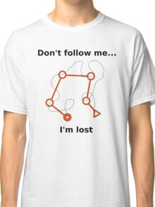 Don't follow me, I'm lost! Classic T-Shirt