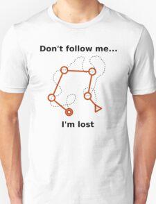 Don't follow me, I'm lost! T-Shirt