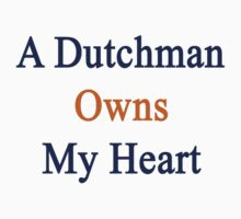 A Dutchman Owns My Heart  by supernova23