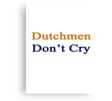 Dutchmen Don't Cry  Canvas Print