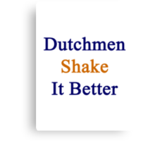 Dutchmen Shake It Better  Canvas Print