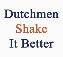 Dutchmen Shake It Better  by supernova23