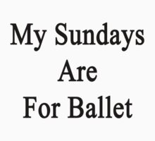My Sundays Are For Ballet  by supernova23