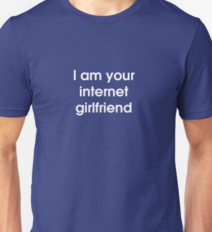 I Am Your Internet Girlfriend Unisex T-Shirt