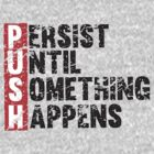 Push Until Something Happens | Vintage Style by Fitbys