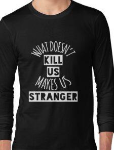What Doesn't Kill Us Makes Us Stranger (White) Long Sleeve T-Shirt