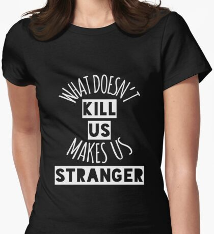 What Doesn't Kill Us Makes Us Stranger (White) Womens Fitted T-Shirt