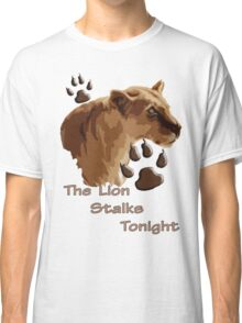 The Lion Stalks Tonight Classic T-Shirt