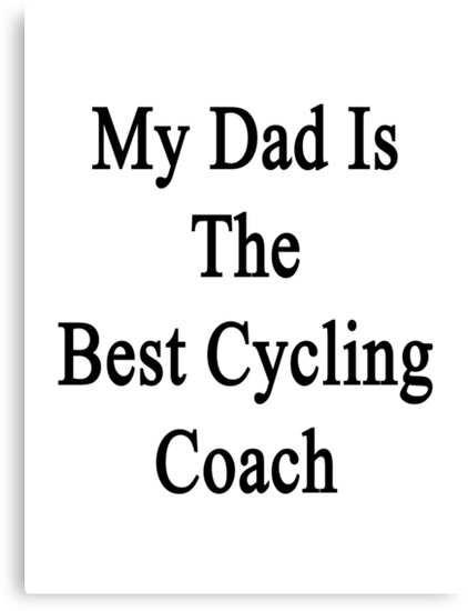 My Dad Is The Best Cycling Coach  by supernova23