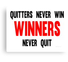 Quitters Never Win Winners Never Quit Canvas Print