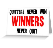 Quitters Never Win Winners Never Quit Greeting Card