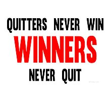 Quitters Never Win Winners Never Quit Photographic Print