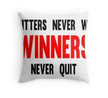 Quitters Never Win Winners Never Quit Throw Pillow