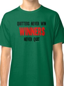 Quitters Never Win Winners Never Quit Classic T-Shirt