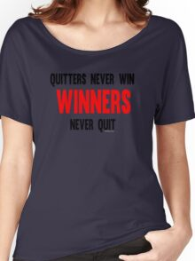 Quitters Never Win Winners Never Quit Women's Relaxed Fit T-Shirt
