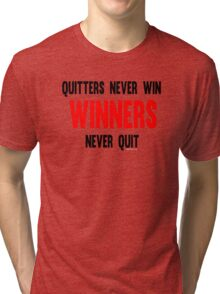 Quitters Never Win Winners Never Quit Tri-blend T-Shirt