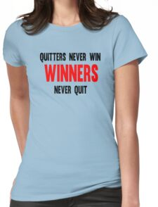 Quitters Never Win Winners Never Quit Womens Fitted T-Shirt