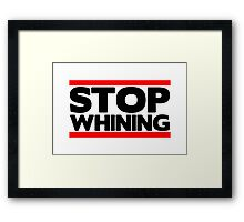 Stop Whining  Framed Print