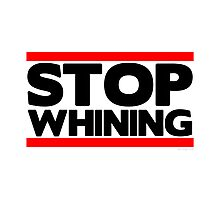 Stop Whining  Photographic Print