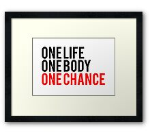 One Life One Body One Chance Framed Print