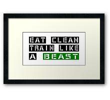 Eat Clean Train Like A Beast Framed Print