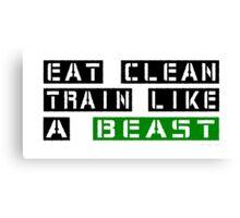 Eat Clean Train Like A Beast Canvas Print