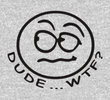WTF ... Dude | Funny Slogan by Fitbys