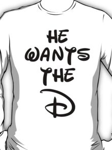 He wants the D (Disney Inspired)  T-Shirt