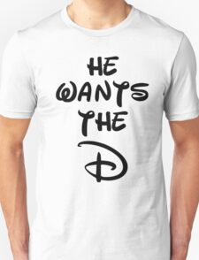 He wants the D (Disney Inspired)  T-Shirt