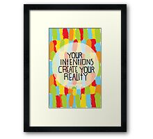 Your intentions create your reality Framed Print